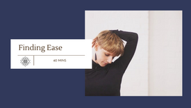 Finding Ease (60 mins)