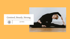 Centred, steady, strong (60 mins)