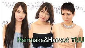Hairmake & HairCut YUU【full HD高画質バージョン】