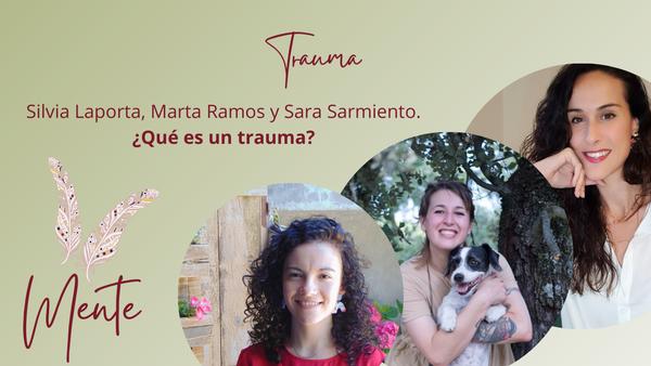 ¿Qué es el trauma? - Marta Ramos, Silvia Laporta y Sara Sarmiento