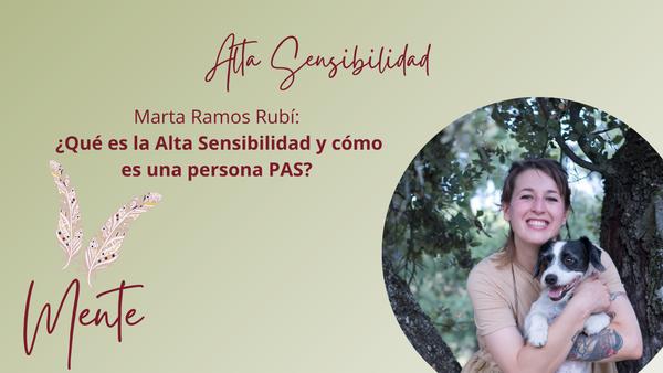 ¿Qué es la Alta Sensibilidad y cómo es una persona PAS? Marta Ramos Rubí