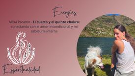El cuarto y el quinto chakra - conectando con el amor incondicional y mi sabiduría interna- Alicia Páramo