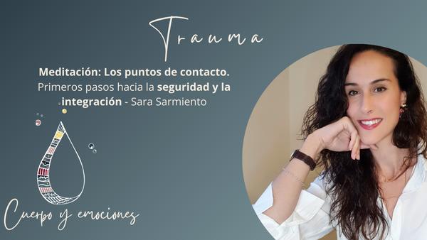 Trauma - Meditación Mindfulness: Los puntos de contacto. Primeros pasos hacia la seguridad y la integración. - Sara Sarmiento