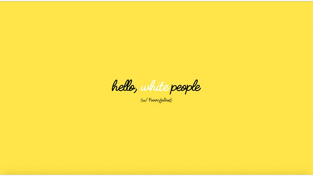 #HelloWhitePeople by @FunnyJulius