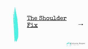 The Shoulder Fix