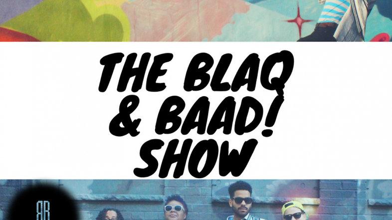 The BLAQ & BAAD! Show