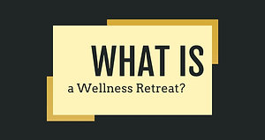 What is a Wellness Retreat