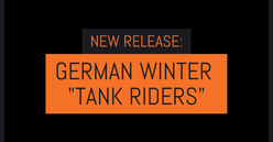"NEW RELEASE: German Winter ""Tank Riders"""