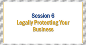 Session 6 | Legally Protecting Your Business