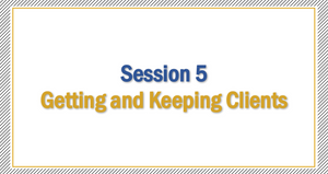 Session 5 | Getting and Keeping Clients