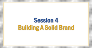 Session 4 | Building a Solid Brand