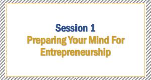 Session 1 - Preparing Your Mind For Entrepreneurship