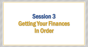 Session 3 | Getting Your Finances in Order