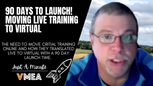 90 Days to Launch! Moving Live Training to Virtual