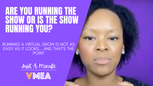 Are You Running The Show, Or Is The Show Running You?