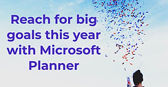 Reach for big goals this year with Microsoft Planner