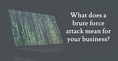 What does a brute force attack mean for your business?