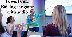 PowerPoint: Raising the game with audio