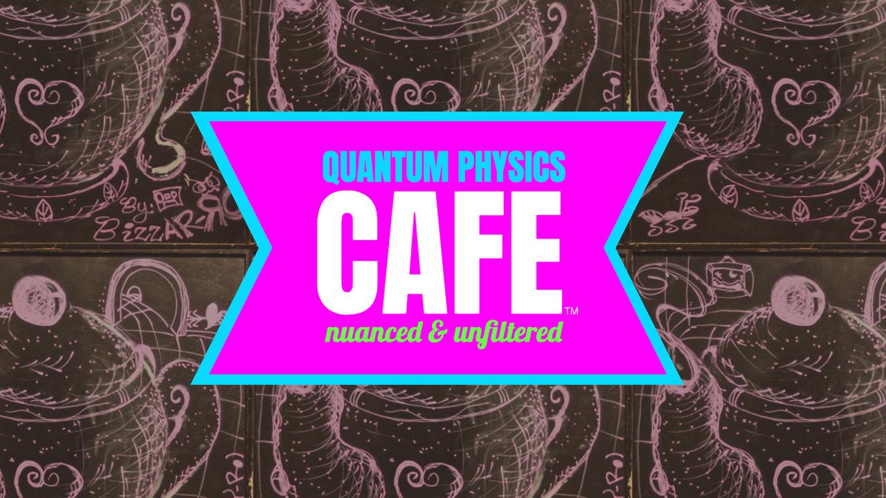 Quantum Physics Cafe