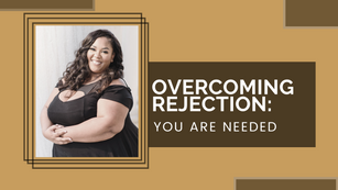 Overcoming Rejection: You Are Need