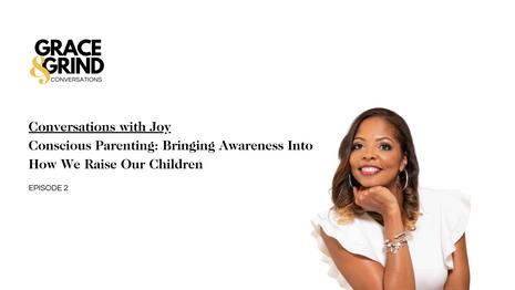 Conscious Parenting: Bringing Awareness Into How We Raise Our Children