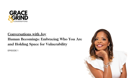 Human Becomings: Embracing Who You Are and Holding Space for Vulnerability