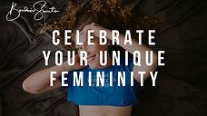 Celebrate your unique femininity