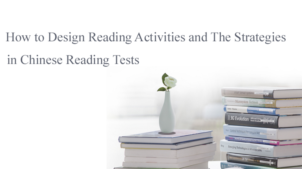 How to Design Reading Activities and The Strategies  in Chinese Reading Tests