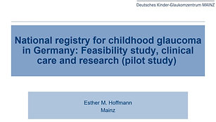 20 - Esther Hoffmann - National registry for childhood glaucoma in Germany: Feasibility study, clinical care and research (pilot study)
