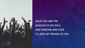 Jesus You are the Saviour of my soul