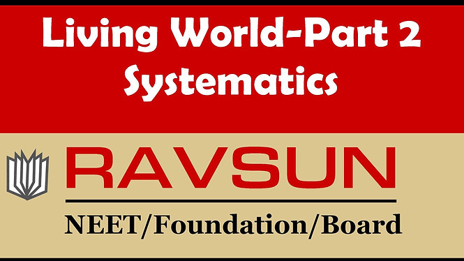 Living World- Part 2 (Systematics)