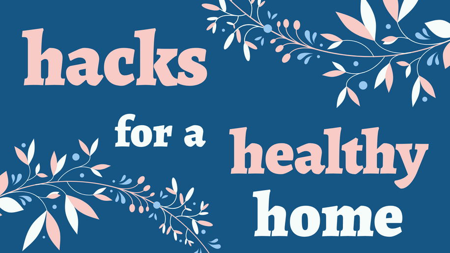 Hacks for a Healthy Home