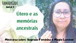 Aula 3 - Útero e as memórias ancestrais