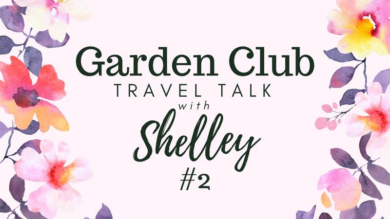 Garden Club Travel Talk with Shelley #2