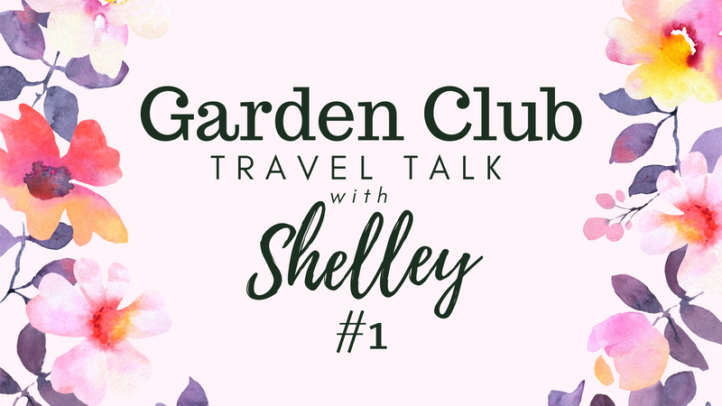 Garden Club Travel Talk with Shelley #1