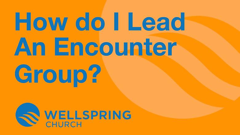 How Do I Lead An Encounter Group
