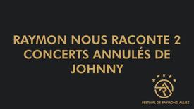 Raymond nous raconte 2 concerts annulés de Johnny..