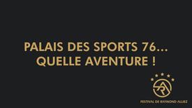 Palais des Sports 76, Quelle aventure !