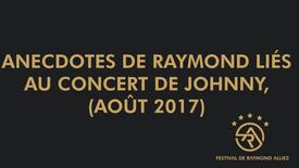 Anecdotes de Raymond liés aux concerts de Johnny.( Août 2017 )
