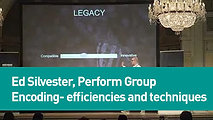 Ed Silvester, Perform Group - Encoding: efficiencies and techniques