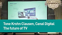 Tone Krohn Clausen, Canal Digital - The future of TV