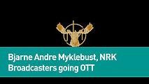 Bjarne Andre Myklebust, NRK - Broadcasters going OTT