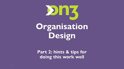 Organisation Design Pt2 - Hints and Tips