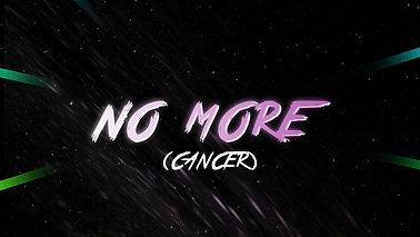 NO MORE (CANCER)