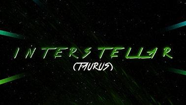 INTERSTELLAR (TAURUS)