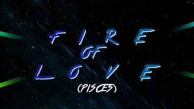 FIRE OF LOVE (PISCES)