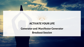 Activate 2021: Generator and Manifestor Generator Breakout session