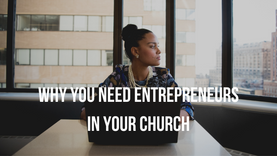 Why You Need Entrepreneurs in Your Church