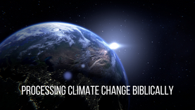 Processing Climate Change Biblically