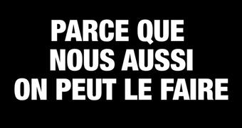 PARCE QUE NOUS AUSSI ON PEUT LE FAIRE